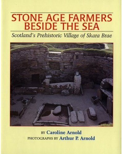 Stone Age Farmers Beside the Sea: Scotland's Prehistoric Village of Skara Brae
